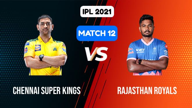 IPL 2021 Match 12 CSK vs RR Match Preview, Head to Head and Playing XI